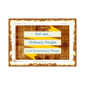 God uses Ordinary People to do