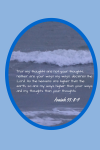 """For my thoughts are not your thoughts,"