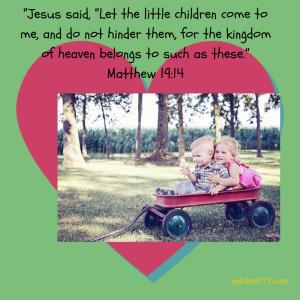 """Jesus said, ""Let the little children come"