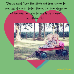 """Jesus said, ""Let the little children come"