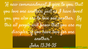 John 13_34-35 A new commandment I give to you, that you love one another_ just as I