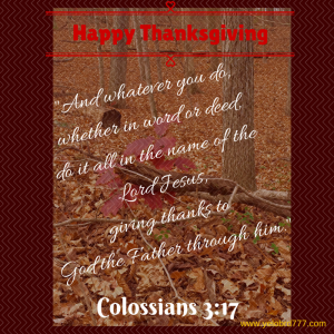 And whatever you do, whether in word or deed, do it all in the name of the Lord Jesus, giving thanks to God the Father through him.-7