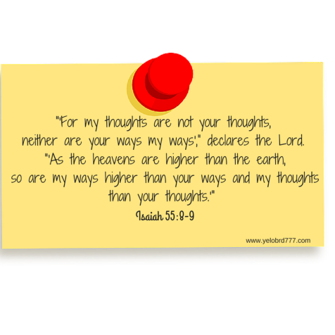 "For my thoughts are not your thoughts,neither are your ways my ways,""declares the Lord."
