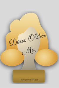 Dear Older Me,