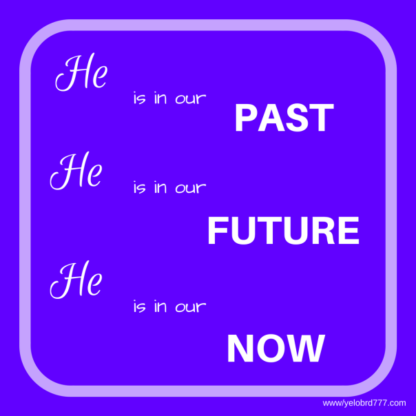 He Is in our past, future and now