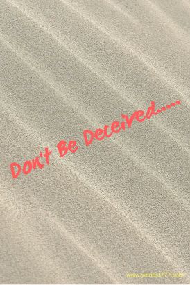 Don't Be Deceived.....